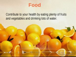 Contribute to your health by eating plenty of fruits and vegetables and drink