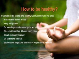 How to be healthy? If we want to be strong and healthy we must know some rule