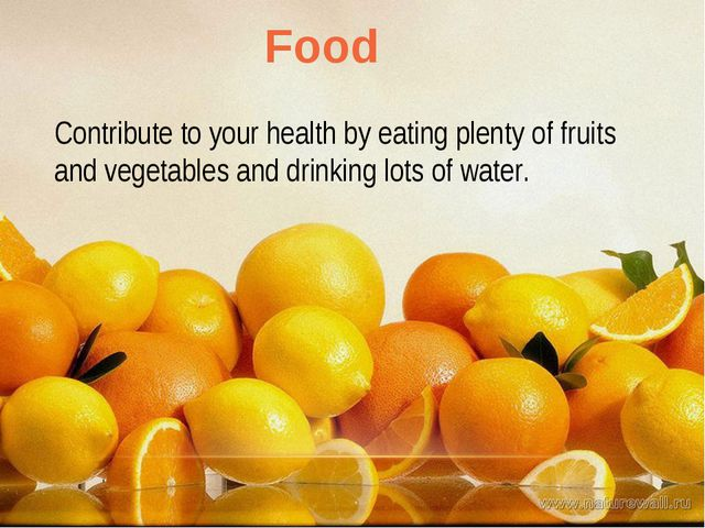 Contribute to your health by eating plenty of fruits and vegetables and drink...