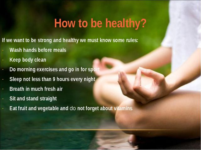 How to be healthy? If we want to be strong and healthy we must know some rule...