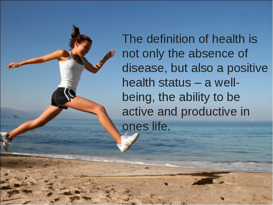 The definition of health is not only the absence of disease, but also a posit...