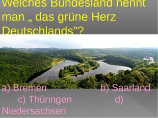 """Welches Bundesland nennt man """" das grüne Herz Deutschlands""""? a) Bremen b) Sa"""