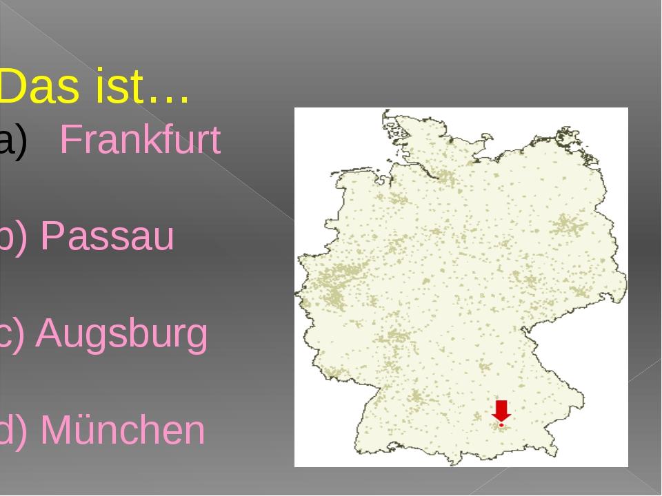 Das ist… Frankfurt b) Passau c) Augsburg d) München