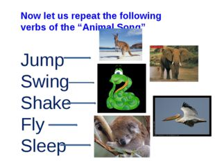 "Now let us repeat the following verbs of the ""Animal Song"" Jump Swing Shake F"