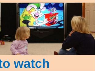 to watch cartoons