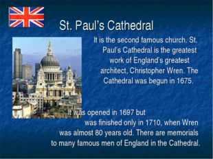 St. Paul's Cathedral It is the second famous church. St. Paul's Cathedral is