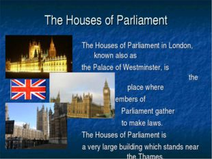 The Houses of Parliament The Houses of Parliament in London, known also as th