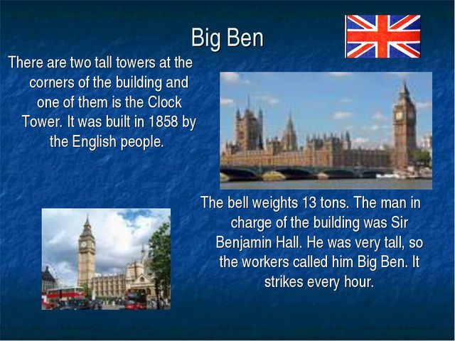 Big Ben The bell weights 13 tons. The man in charge of the building was Sir B...