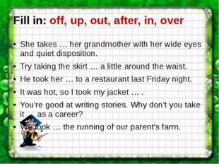 Fill in: off, up, out, after, in, over She takes … her grandmother with her w