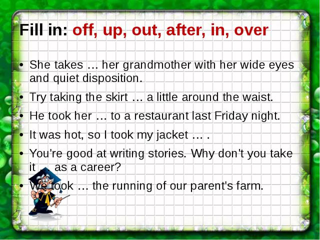 Fill in: off, up, out, after, in, over She takes … her grandmother with her w...