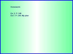Homework: Ex: 2. P: 148 Ex:7. P: 149. My plan