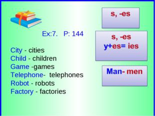 Ex:7. P: 144 City - cities Child - children Game -games Telephone- telephone