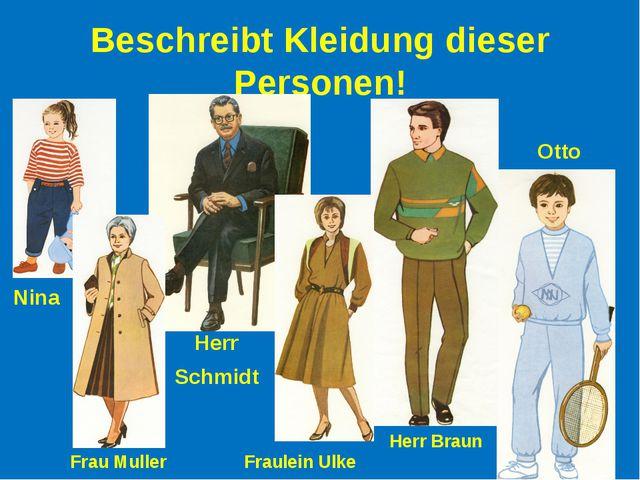 Beschreibt Kleidung dieser Personen! Nina Frau Muller Herr Schmidt Fraulein U...