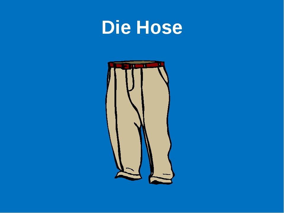 Die Hose