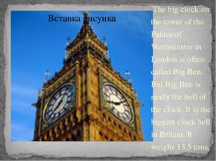 The big clock on the tower of the Palace of Westminster in London is often c