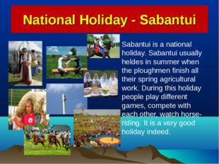 National Holiday - Sabantui Sabantui is a national holiday. Sabantui usually
