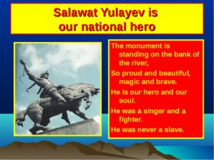 Salawat Yulayev is our national hero The monument is standing on the bank of