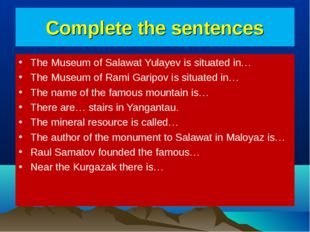 Complete the sentences The Museum of Salawat Yulayev is situated in… The Muse