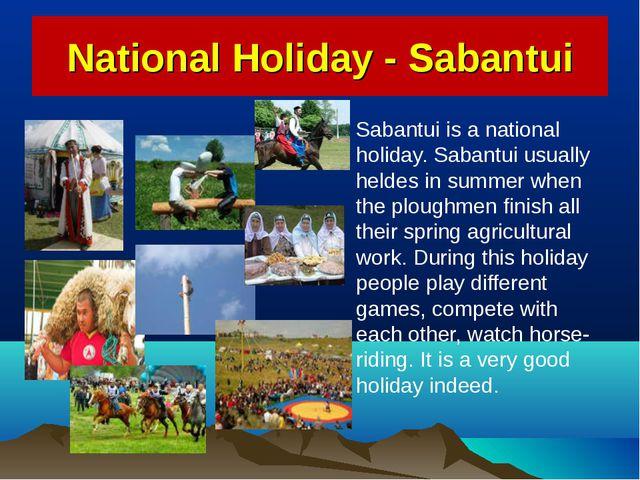 National Holiday - Sabantui Sabantui is a national holiday. Sabantui usually...