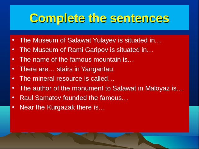 Complete the sentences The Museum of Salawat Yulayev is situated in… The Muse...