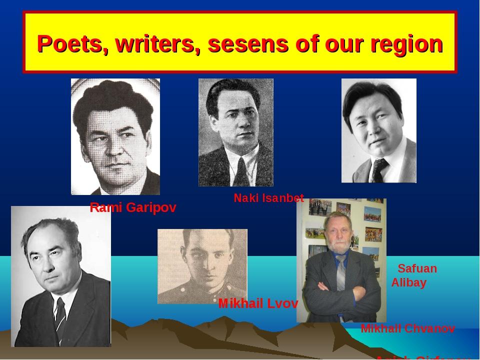Poets, writers, sesens of our region Rami Garipov Naki Isanbet Mikhail Chvan...