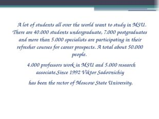 A lot of students all over the world want to study in MSU. There are 40.000