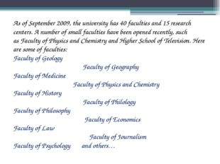As of September 2009, the university has 40 faculties and 15 research centers