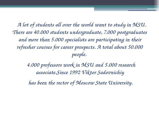 A lot of students all over the world want to study in MSU. There are 40.000...