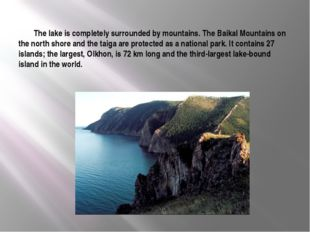 The lake is completely surrounded by mountains. The Baikal Mountains on the