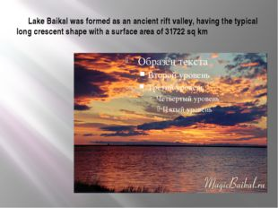 Lake Baikal was formed as an ancient rift valley, having the typical long cr