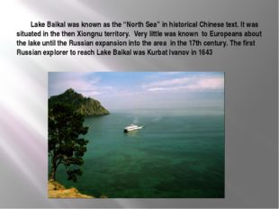 """Lake Baikal was known as the """"North Sea"""" in historical Chinese text. It was"""