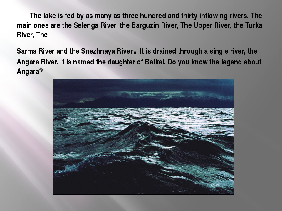 The lake is fed by as many as three hundred and thirty inflowing rivers. The...