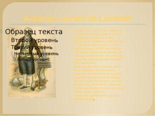 "Antoine-Laurent de Lavoisier Anonie Lavoisier is the ""father of modern chemis"