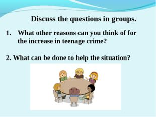 Discuss the questions in groups. What other reasons can you think of for the