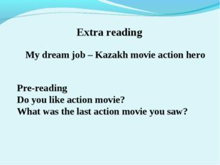 Extra reading My dream job – Kazakh movie action hero Pre-reading Do you lik