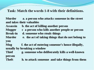 Task: Match the words 1-8 with their definitions. Murder a. a person who atta