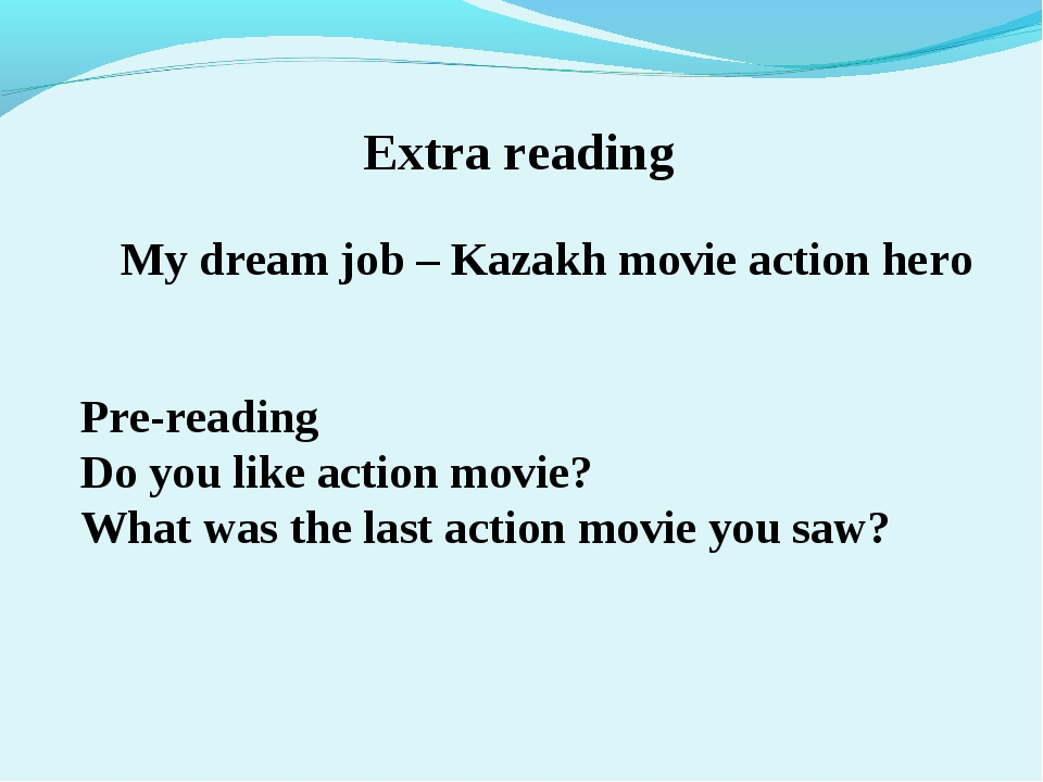 Extra reading My dream job – Kazakh movie action hero Pre-reading Do you lik...
