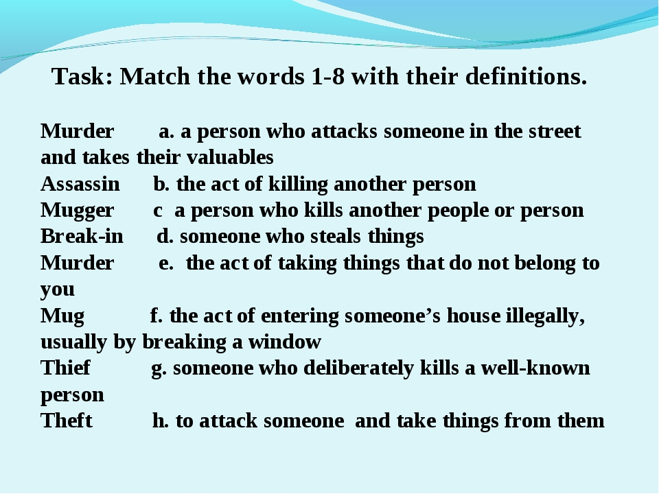 Task: Match the words 1-8 with their definitions. Murder a. a person who atta...