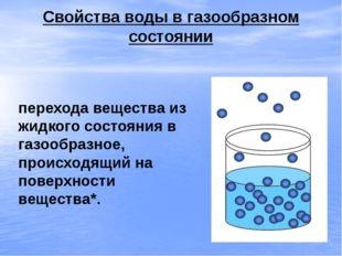 Свойства воды в газообразном состоянии Испаре́ние — процесс перехода вещества