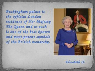 Buckingham palace is the official London residence of Her Majesty The Queen a