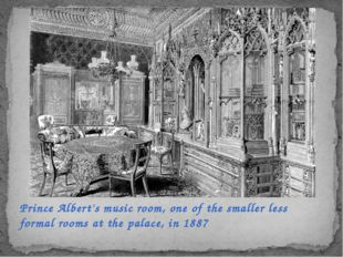 Prince Albert's music room, one of the smaller less formal rooms at the palac