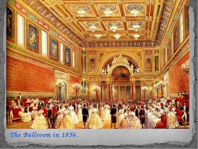 The Ballroom in 1856.