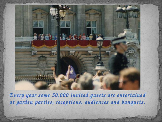 Every year some 50,000 invited guests are entertained at garden parties, rece...