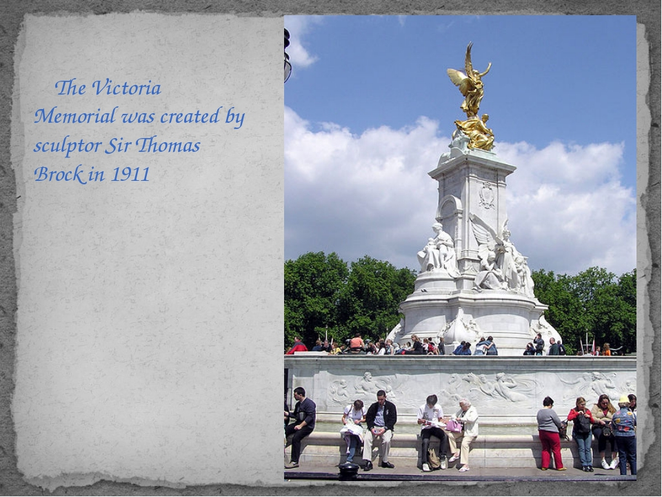 TheVictoria Memorialwas created by sculptor SirThomas Brockin 1911