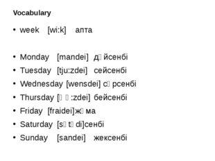 Vocabulary week[wi:k]апта Monday[mandei]дүйсенбі Tuesday[tju:zdei]