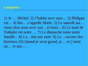 1) Je … Michel. 2) J'habite avec mes… 3) Philippe est… 4) Ma… s'appelle Marie