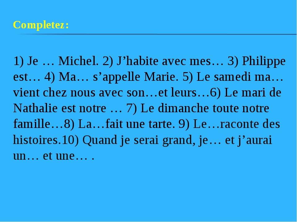 1) Je … Michel. 2) J'habite avec mes… 3) Philippe est… 4) Ma… s'appelle Marie...