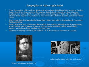 Biography of John Logie Baird From December 1944 until his death two years la