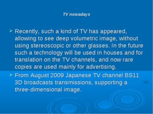 TV nowadays Recently, such a kind of TV has appeared, allowing to see deep vo