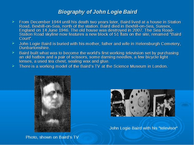Biography of John Logie Baird From December 1944 until his death two years la...